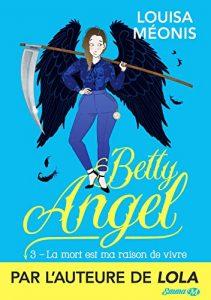 La Mort est ma raison de vivre: Betty Angel, T3  de Louisa Meonis