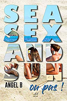 Sea, Sex and Sun..ou pas de Angel B