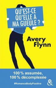 Qu'est ce qu'elle a ma gueule? de Avery Flynn